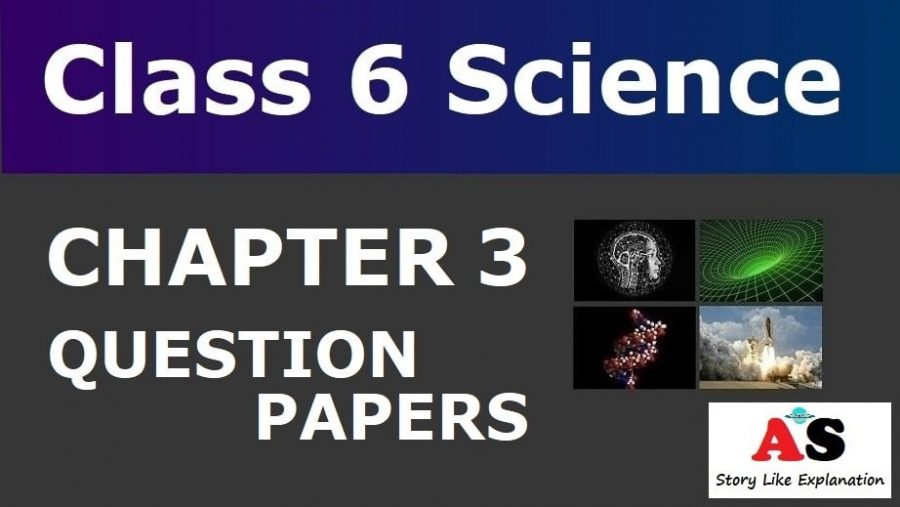 Class 6 Science Chapter 3 Question Papers