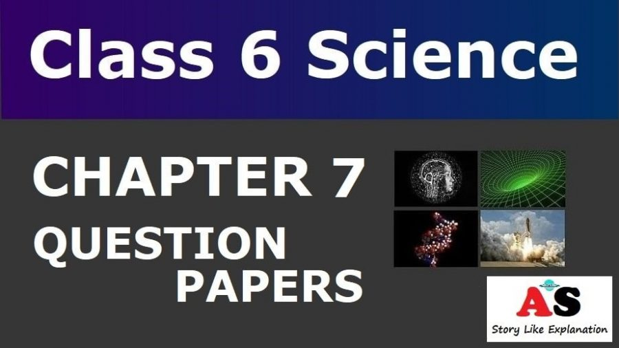 Class 6 Science Chapter 7 Question Papers