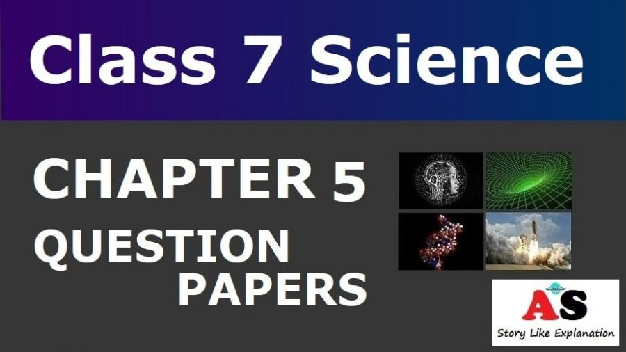 Class 7 Science Chapter 5 Question Papers