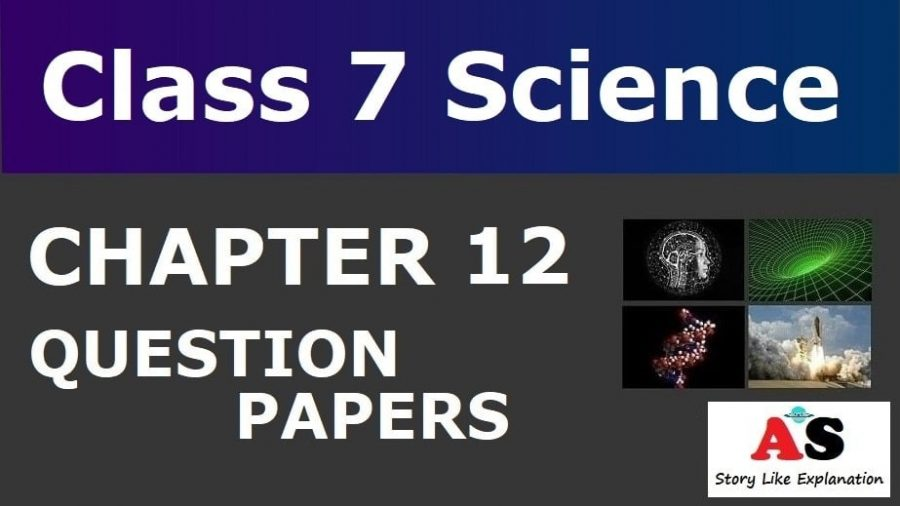 Class 7 Science Chapter 12 Question Papers